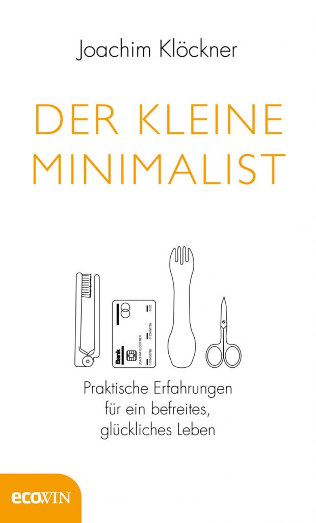 Der kleine Minimalist: Praktische Erfahrungen für ein befreites, glückliches Leben