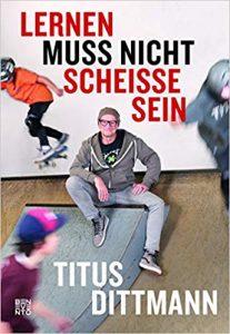 Lernen muss nicht scheisse sein - Titus Dittmann