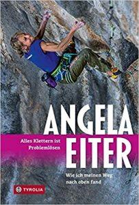 Angela Eiter Angy Eiter Alles Klettern ist Problemlösen: Wie ich meinen Weg nach oben fand