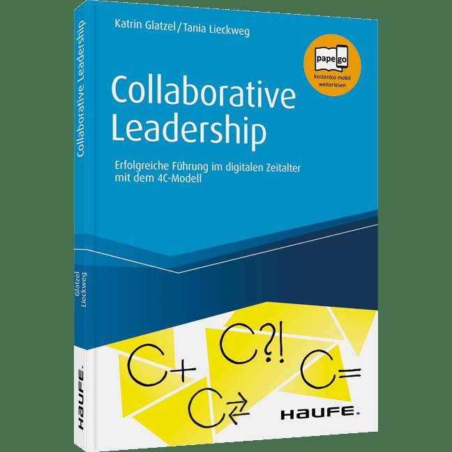 Collaborative Leadership: Entscheidungswege beschleunigen, Arbeit effektiver machen